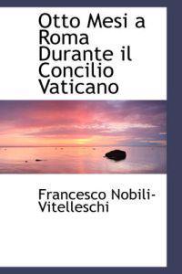 Otto Mesi a Roma Durante Il Concilio Vaticano