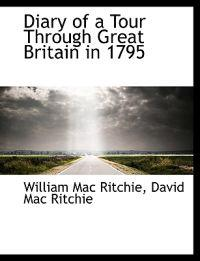 Diary of a Tour Through Great Britain in 1795