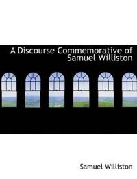 A Discourse Commemorative of Samuel Williston