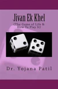Jivan Ek Khel: (The Game of Life & How to Play It)