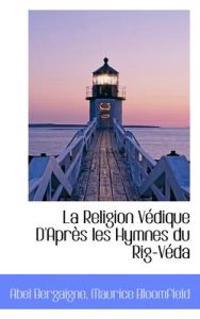 La Religion V Dique D'Apr?'s Les Hymnes Du Rig-V Da