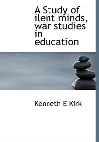 A Study of Ilent Minds, War Studies in Education