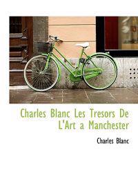 Charles Blanc Les Tr Sors de L'Art a Manchester