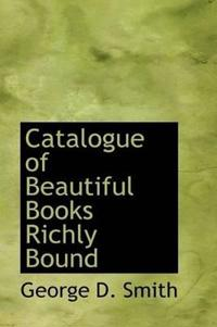 Catalogue of Beautiful Books Richly Bound