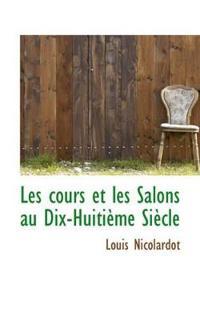 Les Cours Et Les Salons Au Dix-huitime Sicle