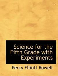 Science for the Fifth Grade With Experiments