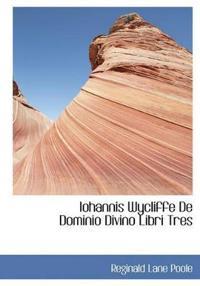 Iohannis Wycliffe de Dominio Divino Libri Tres