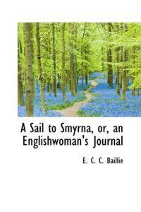 A Sail to Smyrna, Or, an Englishwoman's Journal