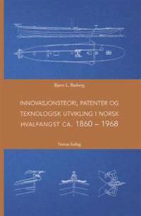 Innovasjonsteori, patenter og teknologisk utvikling i norsk hvalfangst ca. 1860-1968