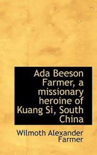 ADA Beeson Farmer, a Missionary Heroine of Kuang Si, South China