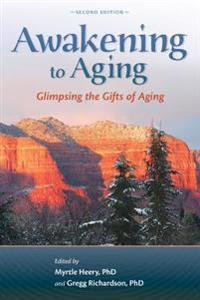 Awakening to Aging: Glimpsing the Gifts of Aging, Second Edition