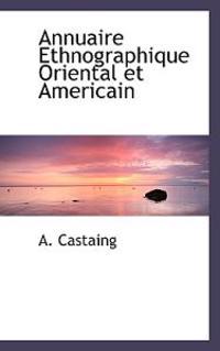 Annuaire Ethnographique Oriental Et Americain
