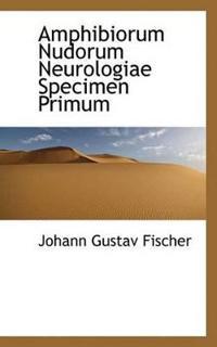 Amphibiorum Nudorum Neurologiae Specimen Primum