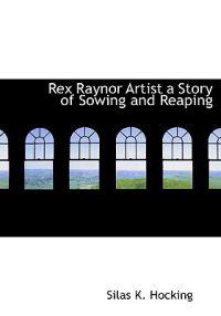 Rex Raynor Artist a Story of Sowing and Reaping