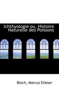 Ichthyologie Ou, Histoire Naturelle Des Poissons