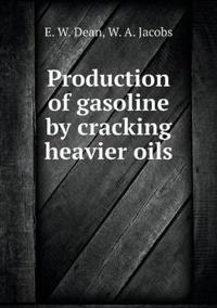 Production of Gasoline by Cracking Heavier Oils