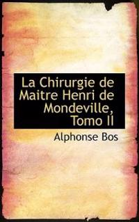La Chirurgie de Maitre Henri de Mondeville, Tomo II