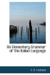 An Elementary Grammar of the Italian Language
