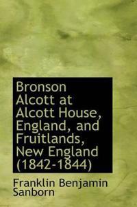 Bronson Alcott at Alcott House, England, and Fruitlands, New England (1842-1844)
