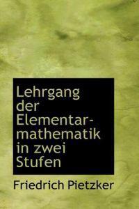 Lehrgang Der Elementar-Mathematik in Zwei Stufen