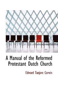 A Manual of the Reformed Protestant Dutch Church