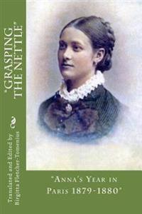 """Grasping the Nettle"" .: ""Anna's Year in Paris 1879-1880"""