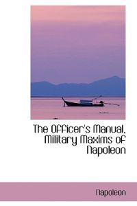 The Officer's Manual, Military Maxims of Napoleon