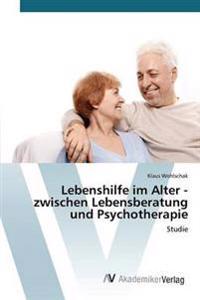 Lebenshilfe Im Alter - Zwischen Lebensberatung Und Psychotherapie