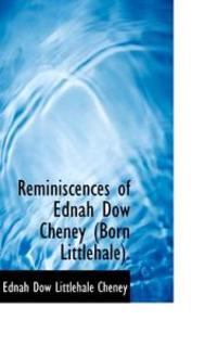 Reminiscences of Ednah Dow Cheney (Born Littlehale).