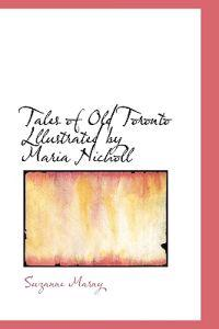 Tales of Old Toronto Lllustrated by Maria Nicholl