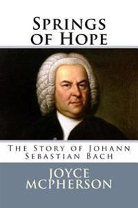 Springs of Hope: The Story of Johann Sebastian Bach