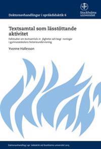 Textsamtal som lässtöttande aktivitet : Fallstudier om textsamtals möjligheter och begränsningar i gymnasieskolans historieundervisning