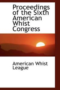 Proceedings of the Sixth American Whist Congress