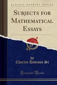 Subjects for Mathematical Essays (Classic Reprint)