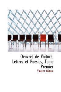 Oeuvres De Voiture, Lettres Et Poesies, Tome Premier