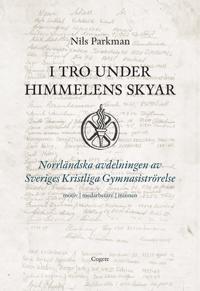 I tro under himmelens skyar : Norrländska avdelningen av Sveriges Kristliga Gymnastikrörelse - motiv, medarbetare, minnen