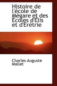Histoire De L'ecole De Megare Et Des Ecoles D'elis Et D'eretrie