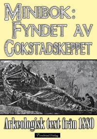 Minibok: Fyndet av vikingaskeppet i Gokstad 1880