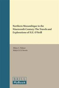 Northern Mozambique in the Nineteenth Century: The Travels and Explorations of H.E. O Neill