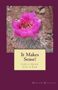 It Makes Sense!: Life Is Good - Life Is Fair