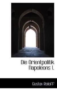 Die Orientpolitik Napoleons 1.