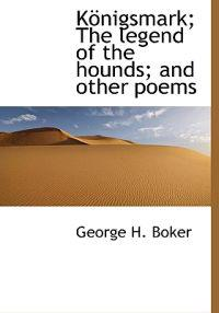K Nigsmark; The Legend of the Hounds; And Other Poems