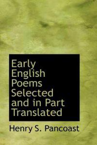 Early English Poems Selected and in Part Translated