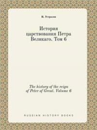 The History of the Reign of Peter of Great. Volume 6