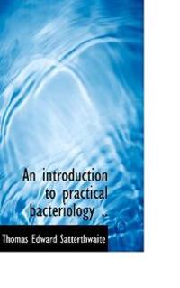 An Introduction to Practical Bacteriology ..