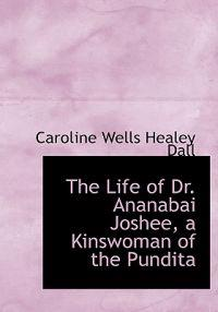 The Life of Dr. Ananabai Joshee, a Kinswoman of the Pundita