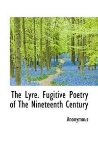 The Lyre. Fugitive Poetry of the Nineteenth Century