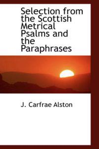 Selection from the Scottish Metrical Psalms and the Paraphrases