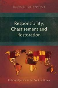 Responsibility, Chastisement, and Restoration: Relational Justice in the Book of Hosea