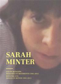 Sarah Minter: Rotating Eye: Images in Motion 1981-2015